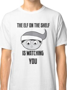 The Elf on the Shelf is Watching You Classic T-Shirt