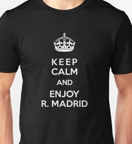Keep Calm and enjoy R. Madrid Unisex T-Shirt