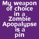 My weapon of choice in a Zombie Apopalypse is a pin by onebaretree