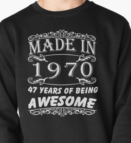 Special Gift For 47th Birthday - Made in 1970 Awesome Shirt  Pullover