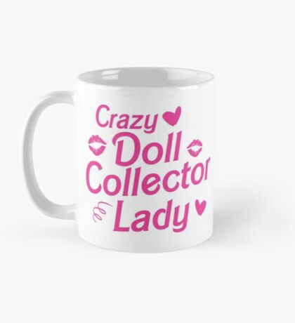 Crazy dolle collector lady Mug
