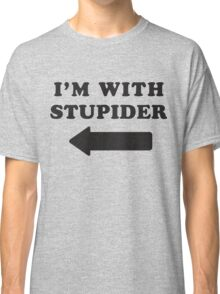 I'm With Stupid / I'm With Stupider 1/2, Black Ink | Funny Best Friends Shirts, Bff, Besties Stuff Classic T-Shirt