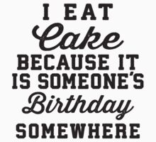 I Eat Cake Because It Is Someone's Birthday Somewhere, Black Ink | Funny Women's Birthday Shirt, Birthday Cake, Lazy Shirt by ABFTs