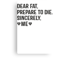 Dear Fat, Prepare To Die -Sincerely Me with Black Ink | Women's Workout Motivation Shirt, Fitspo Quote Canvas Print