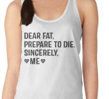 Dear Fat, Prepare To Die -Sincerely Me with Black Ink | Women's Workout Motivation Shirt, Fitspo Quote Women's Tank Top