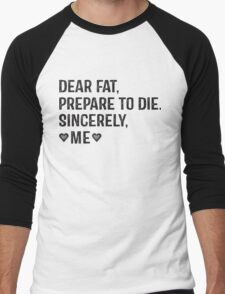 Dear Fat, Prepare To Die -Sincerely Me with Black Ink | Women's Workout Motivation Shirt, Fitspo Quote Men's Baseball ¾ T-Shirt