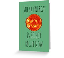 Solar Energy Is So Hot Right Now Greeting Card