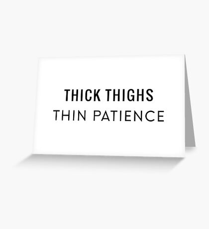 Thick Thighs Thin Patience Greeting Card