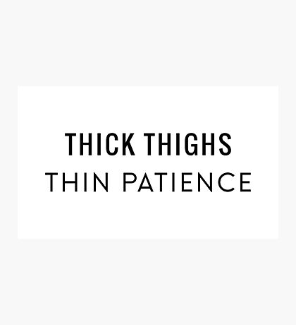 Thick Thighs Thin Patience Photographic Print