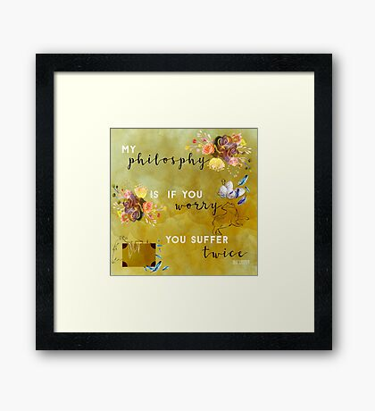 My philosophy.... Framed Print