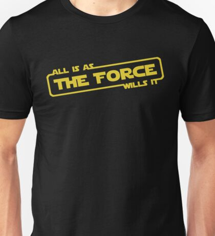 "Star Wars - ""All is as the force wills it..."" Unisex T-Shirt"