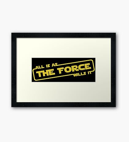 """Star Wars - """"All is as the force wills it..."""" Framed Print"""
