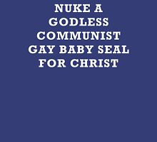 Nuke a godless communist gay baby seal for Christ T-Shirt