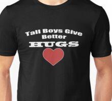 Tall Boys Give Better Hugs Unisex T-Shirt