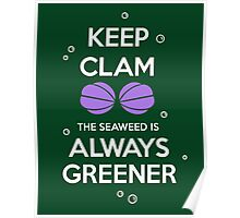 KEEP CALM - Keep Clam and the seaweed Is Always Greener Poster