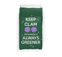 KEEP CALM - Keep Clam and the seaweed Is Always Greener Duvet Cover