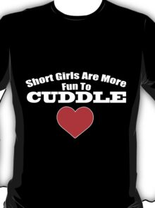 Short Girls Are More Fun To Cuddle T-Shirt
