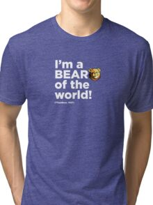 ROBUST Bear of the world quote white Tri-blend T-Shirt
