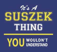 It's A SUSZEK thing, you wouldn't understand !! by satro