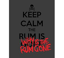 KEEP CALM - Keep Calm and Why Is The Rum Gone Photographic Print