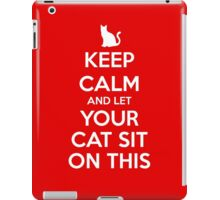 KEEP CALM - Keep Calm and Let Your Cat Sit On This iPad Case/Skin