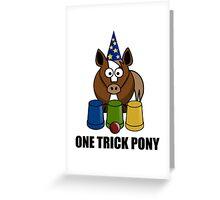 One Trick Pony Greeting Card