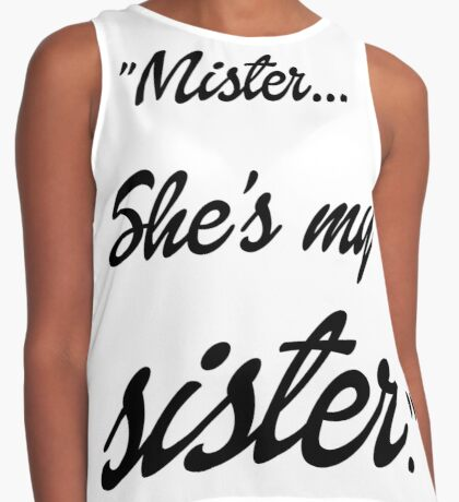 Mister, she's my sister Contrast Tank