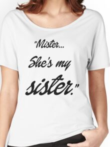 Mister, she's my sister Women's Relaxed Fit T-Shirt