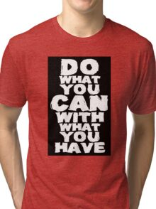 Do What You Can With What You Have Tri-blend T-Shirt