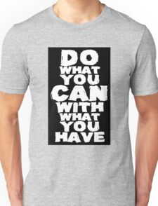 Do What You Can With What You Have Unisex T-Shirt