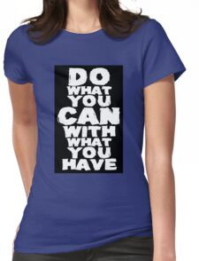 Do What You Can With What You Have Womens Fitted T-Shirt