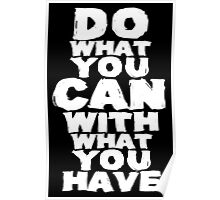 Do What You Can With What You Have Poster