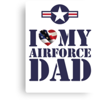 I LOVE MY AIRFORCE DAD Canvas Print