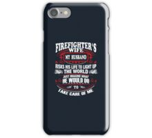 Firefighter's wife - My husband risk his life light up the world iPhone Case/Skin