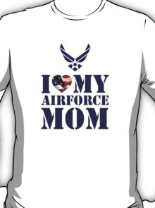 I LOVE MY AIRFORCE MOM T-Shirt
