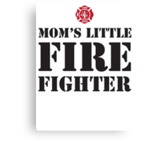 MOM'S LITTLE FIREFIGHTER - 2 Canvas Print