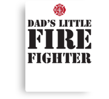 DAD'S LITTLE FIREFIGHTER Canvas Print