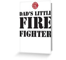 DAD'S LITTLE FIREFIGHTER Greeting Card