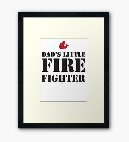 DAD'S LITTLE FIREFIGHTER Framed Print