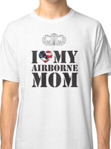 I LOVE MY AIRBORNE MOM Classic T-Shirt
