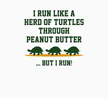 I Run Like A Herd Of Turtles Through Peanut Butter ... But I Run! Unisex T-Shirt