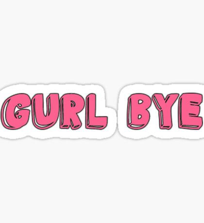 GURL BYE Sticker