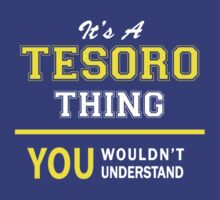 It's A TESORO thing, you wouldn't understand !! by satro