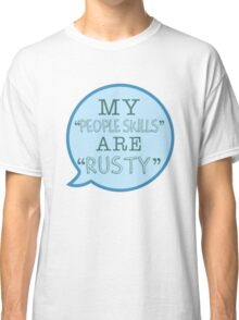 """""""My people skills are rusty."""" Classic T-Shirt"""