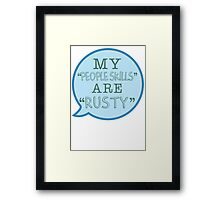 """My people skills are rusty."" Framed Print"