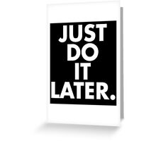 Do It Later Greeting Card