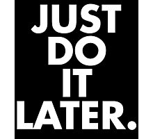Do It Later Photographic Print
