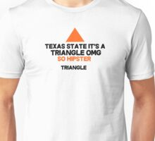 Texas state it's a triangle omg so hipster triangle Unisex T-Shirt