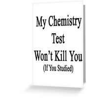 My Chemistry Test Won't Kill You If You Studied  Greeting Card