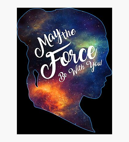 May the Force be With You - Carrie Fisher -Princess Leia Tribute Shirt Photographic Print